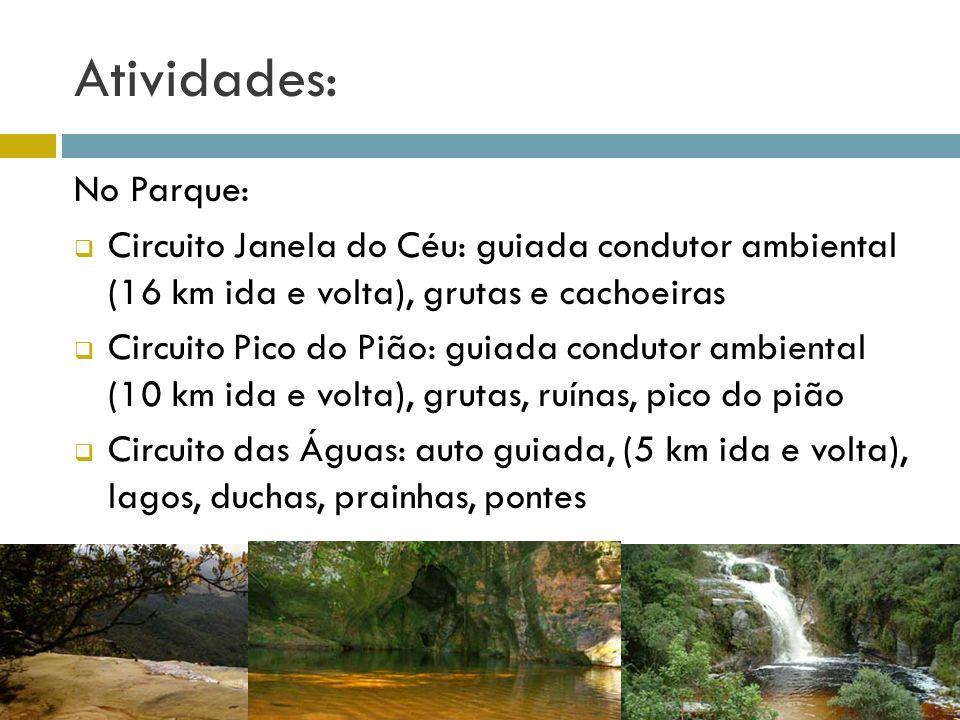 Atividades: No Parque: Circuito Janela do Céu: guiada condutor ambiental (16 km ida e volta), grutas e cachoeiras Circuito Pico do Pião: guiada condut