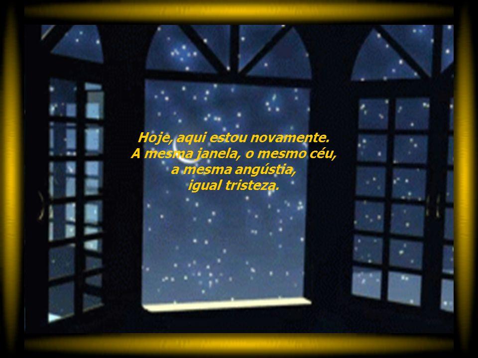 As lágrimas derramadas naquela noite não me deixaram nem mesmo ver se havia lua e estrelas ou se apenas as nuvens eram testemunhas da minha aflição.