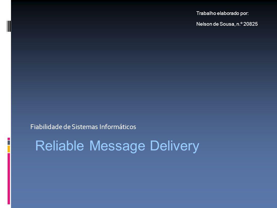 Fiabilidade de Sistemas Informáticos Trabalho elaborado por: Nelson de Sousa, n.º 20825 Reliable Message Delivery