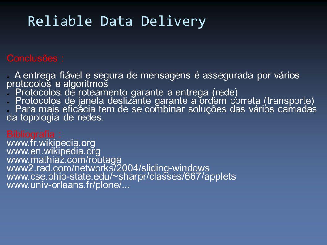 Conclusões : A entrega fiável e segura de mensagens é assegurada por vários protocolos e algoritmos Protocolos de roteamento garante a entrega (rede)