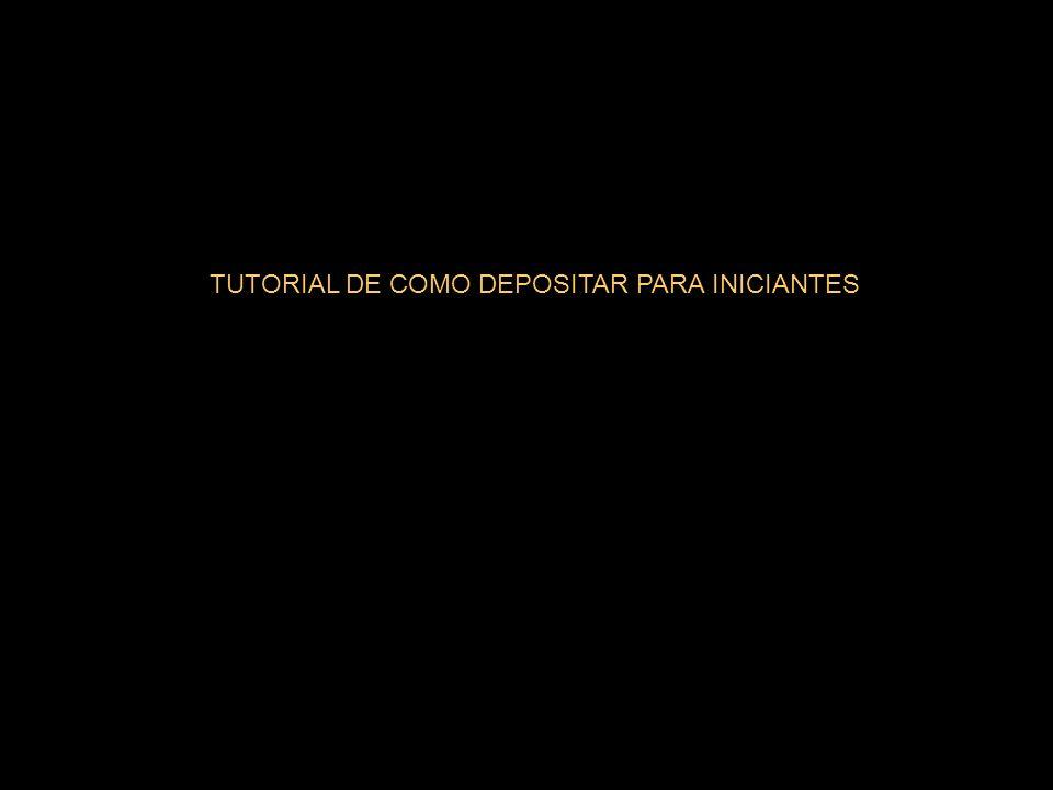 TUTORIAL DE COMO DEPOSITAR PARA INICIANTES