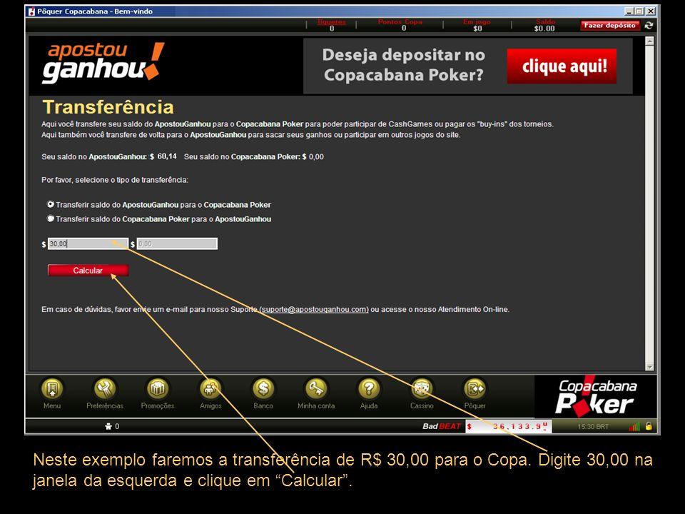 Neste exemplo faremos a transferência de R$ 30,00 para o Copa. Digite 30,00 na janela da esquerda e clique em Calcular.
