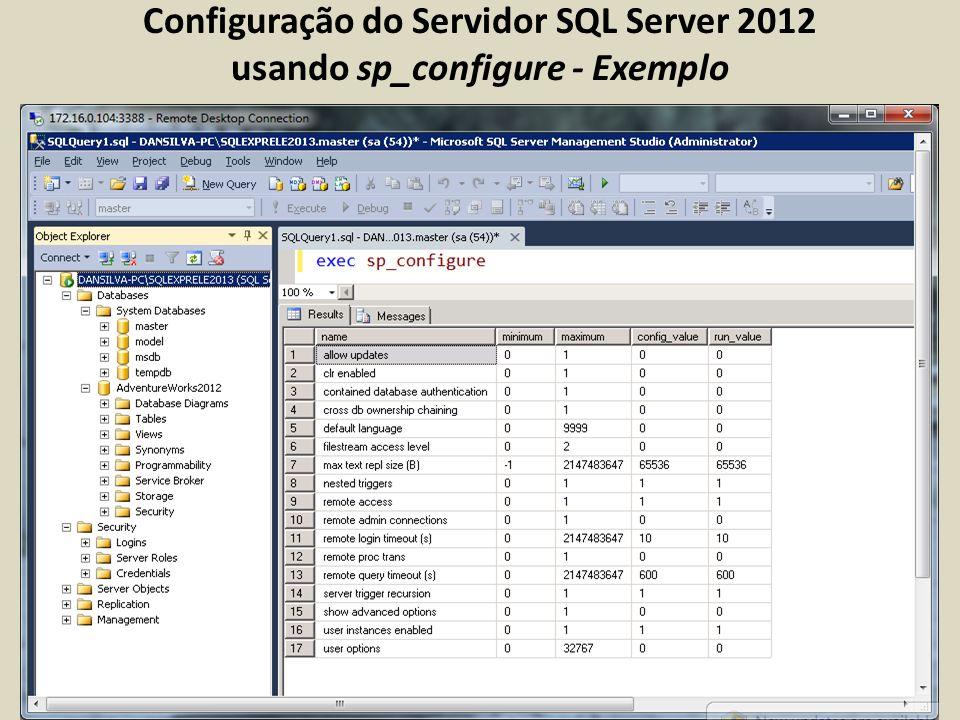 Configuração do Servidor SQL Server 2012 usando sp_configure - Exemplo Exibe ou altera parâmetros de configuração global para o servidor atual. Sintax