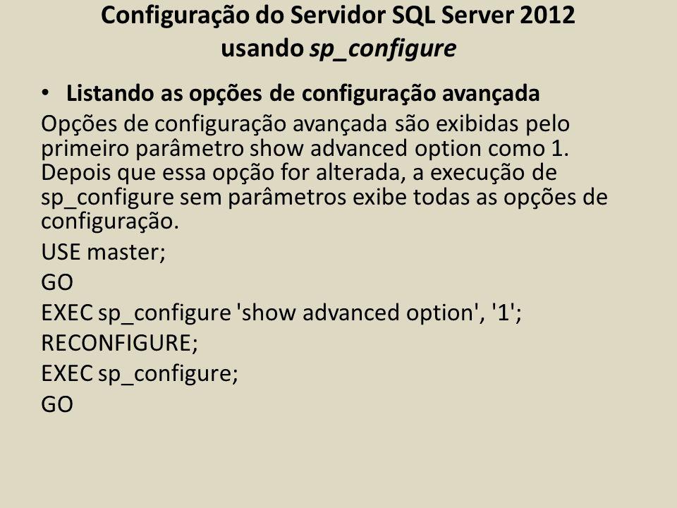 Configuração do Servidor SQL Server 2012 usando sp_configure Listando as opções de configuração avançada Opções de configuração avançada são exibidas