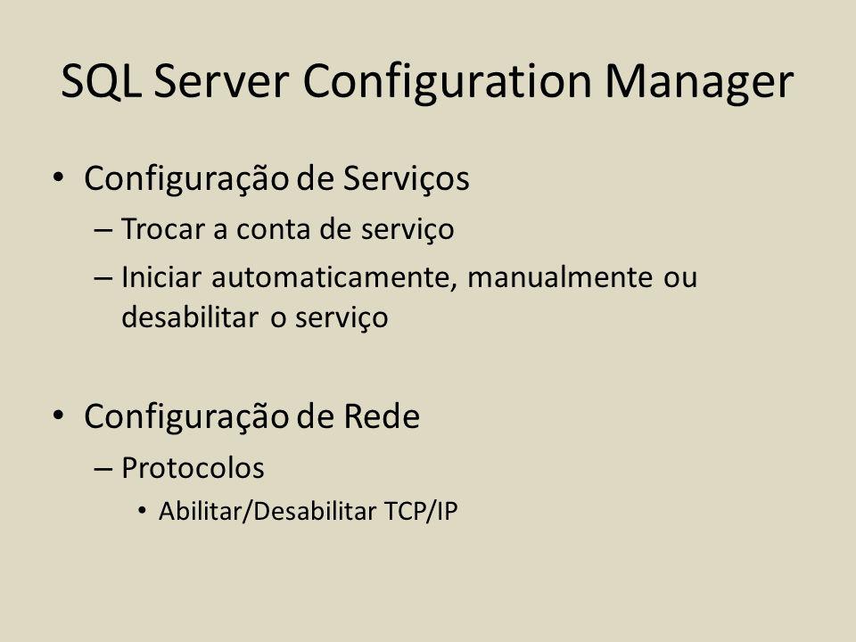SQL Server Configuration Manager Configuração de Serviços – Trocar a conta de serviço – Iniciar automaticamente, manualmente ou desabilitar o serviço