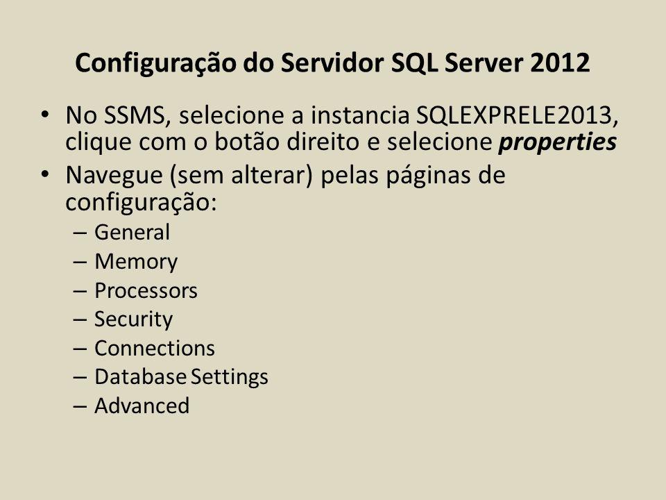 Configuração do Servidor SQL Server 2012 No SSMS, selecione a instancia SQLEXPRELE2013, clique com o botão direito e selecione properties Navegue (sem