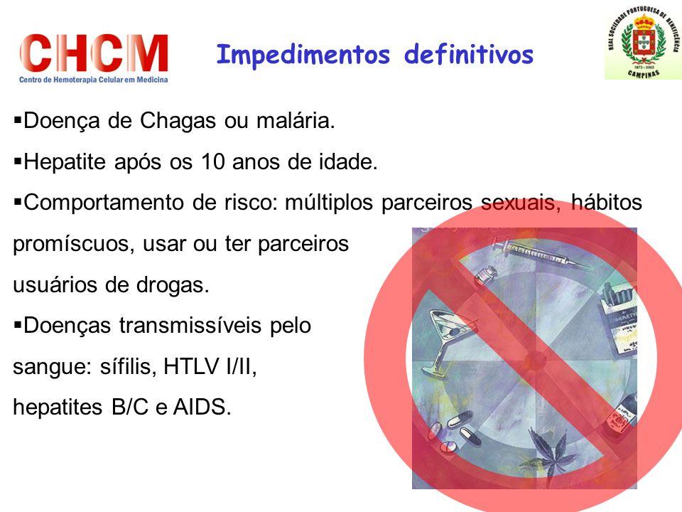 Impedimentos definitivos Doença de Chagas ou malária. Hepatite após os 10 anos de idade. Comportamento de risco: múltiplos parceiros sexuais, hábitos