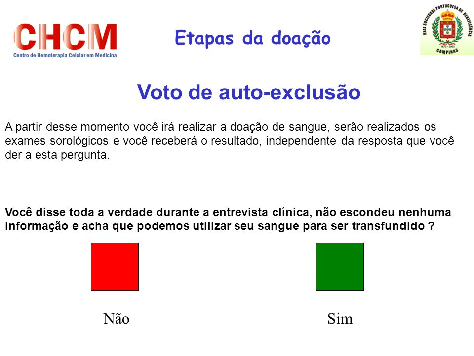 Etapas da doação Voto de auto-exclusão A partir desse momento você irá realizar a doação de sangue, serão realizados os exames sorológicos e você rece