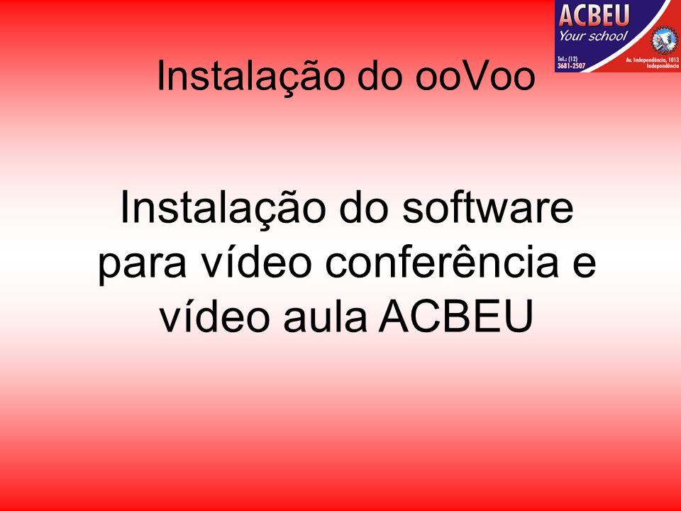 Instalação do ooVoo Instalação do software para vídeo conferência e vídeo aula ACBEU