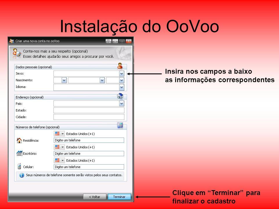 Instalação do OoVoo Insira nos campos a baixo as informações correspondentes Clique em Terminar para finalizar o cadastro
