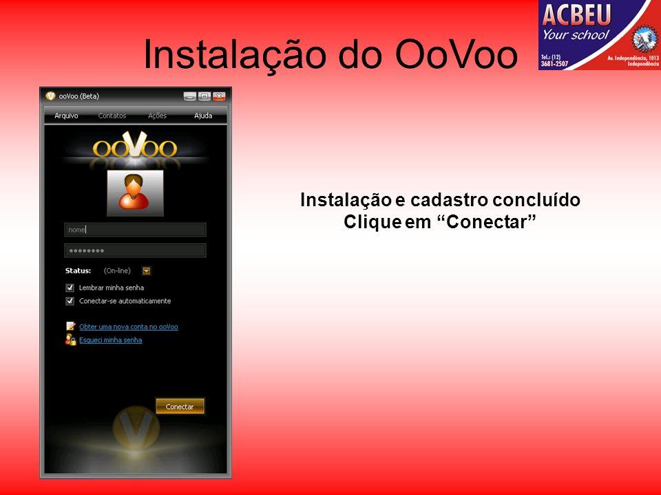 Instalação do OoVoo Instalação e cadastro concluído Clique em Conectar