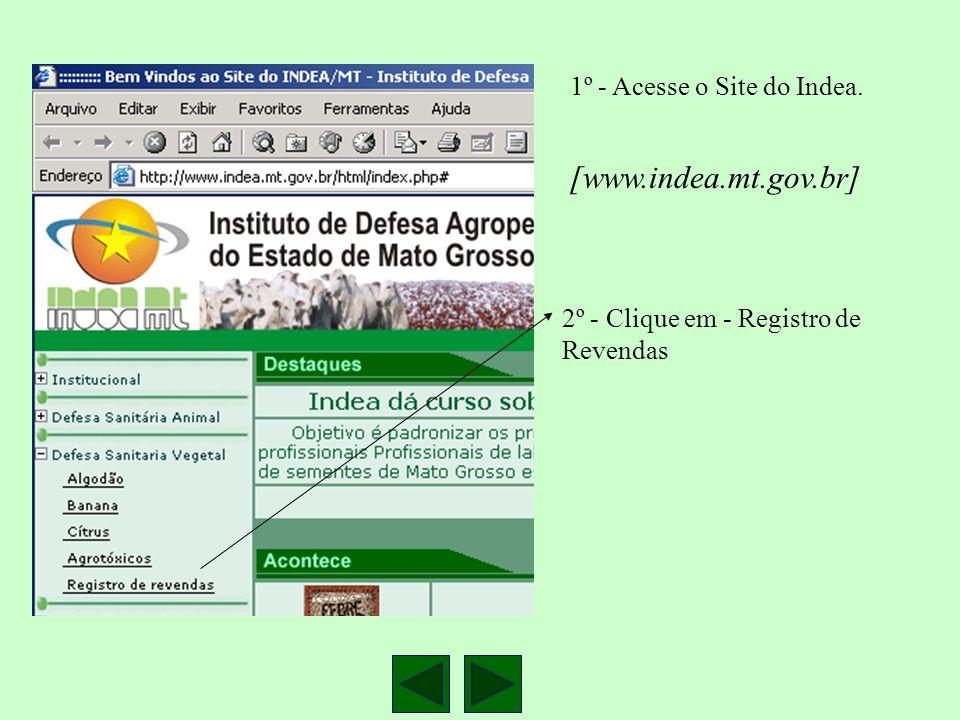 1º - Acesse o Site do Indea. [www.indea.mt.gov.br] 2º - Clique em - Registro de Revendas