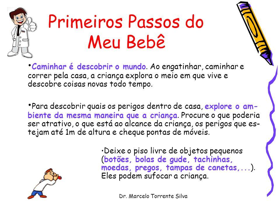 Dr. Marcelo Torrente Silva Primeiros Passos do Meu Bebê Caminhar é descobrir o mundo. Ao engatinhar, caminhar e correr pela casa, a criança explora o