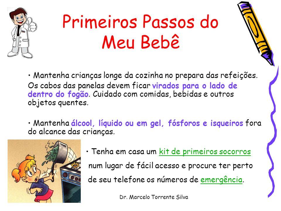 Dr. Marcelo Torrente Silva Primeiros Passos do Meu Bebê Mantenha crianças longe da cozinha no prepara das refeições. Os cabos das panelas devem ficar