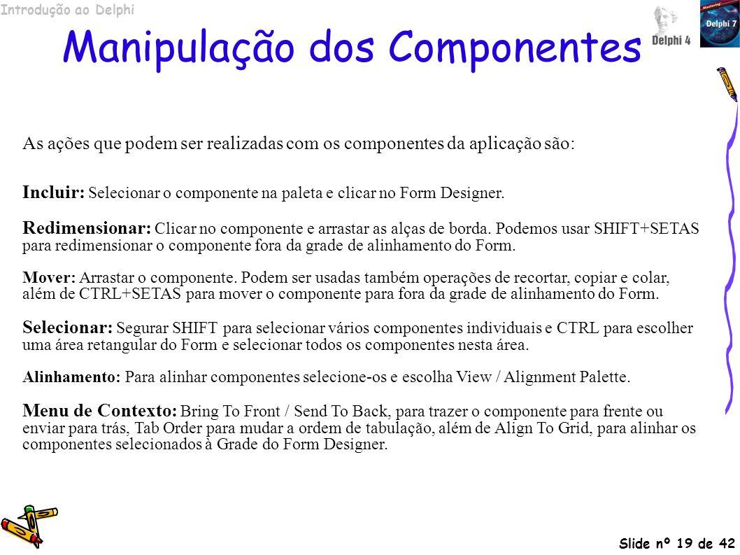 Introdução ao Delphi Slide nº 19 de 42 Manipulação dos Componentes As ações que podem ser realizadas com os componentes da aplicação são: Incluir: Sel