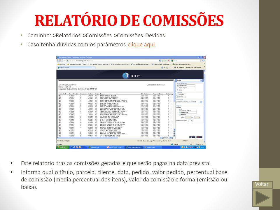 RELATÓRIO DE COMISSÕES Voltar Caminho: >Relatórios >Comissões >Comissões Devidas Caso tenha dúvidas com os parâmetros clique aqui.clique aqui Este relatório traz as comissões geradas e que serão pagas na data prevista.
