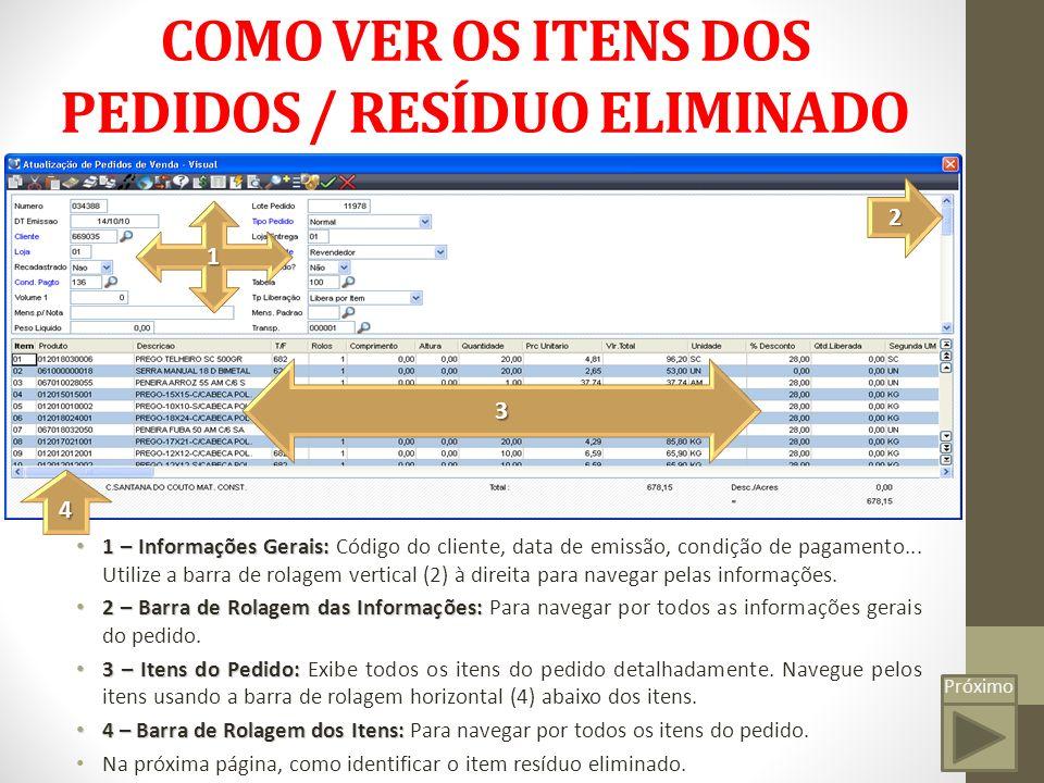 COMO VER OS ITENS DOS PEDIDOS / RESÍDUO ELIMINADO Próximo 4 2 3 1 1 – Informações Gerais: 1 – Informações Gerais: Código do cliente, data de emissão, condição de pagamento...