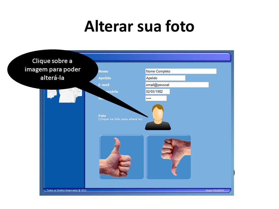 Alterar sua foto Clique aqui para alterar seus dados pessoais.