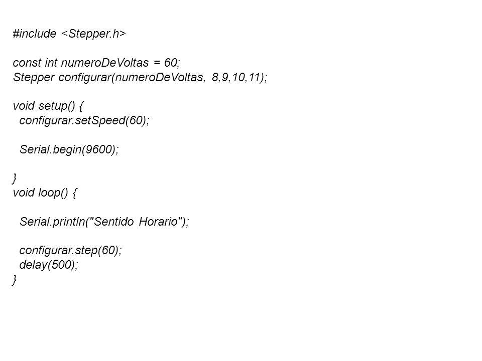 #include const int numeroDeVoltas = 60; Stepper configurar(numeroDeVoltas, 8,9,10,11); void setup() { configurar.setSpeed(60); Serial.begin(9600); } void loop() { Serial.println( Sentido Horario ); configurar.step(60); delay(500); }