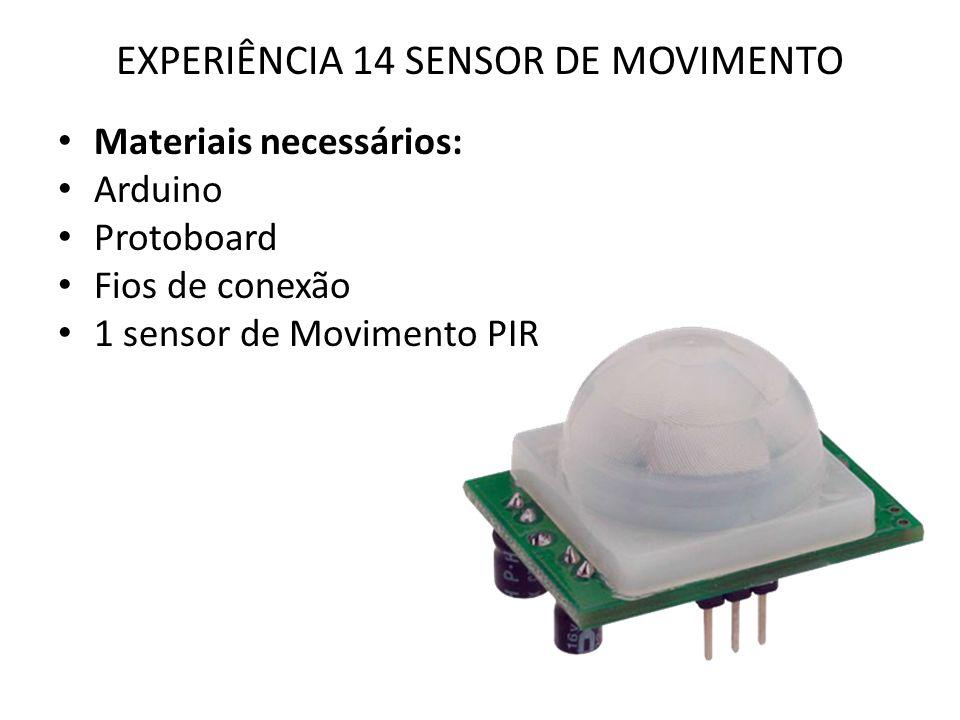 EXPERIÊNCIA 14 SENSOR DE MOVIMENTO Materiais necessários: Arduino Protoboard Fios de conexão 1 sensor de Movimento PIR