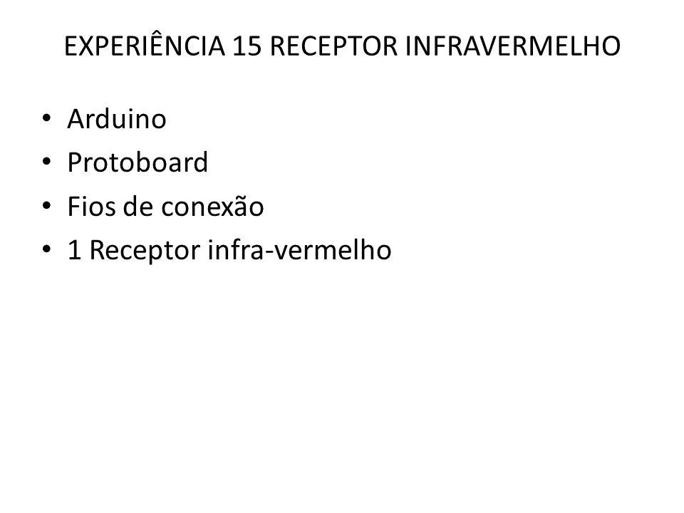 EXPERIÊNCIA 15 RECEPTOR INFRAVERMELHO Arduino Protoboard Fios de conexão 1 Receptor infra-vermelho