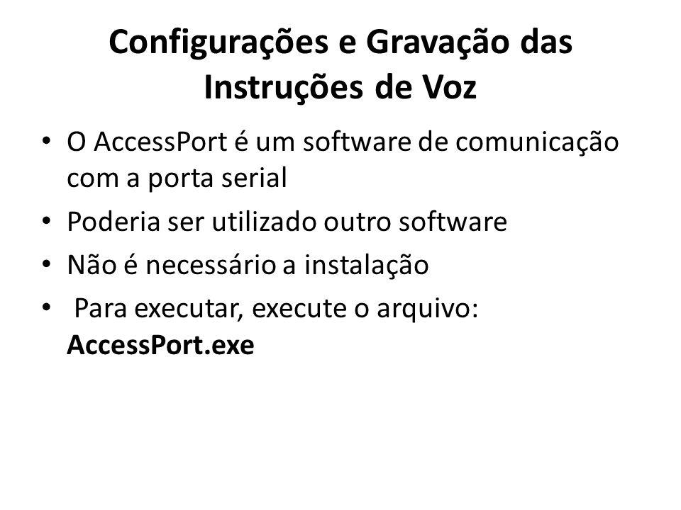 O AccessPort é um software de comunicação com a porta serial Poderia ser utilizado outro software Não é necessário a instalação Para executar, execute o arquivo: AccessPort.exe