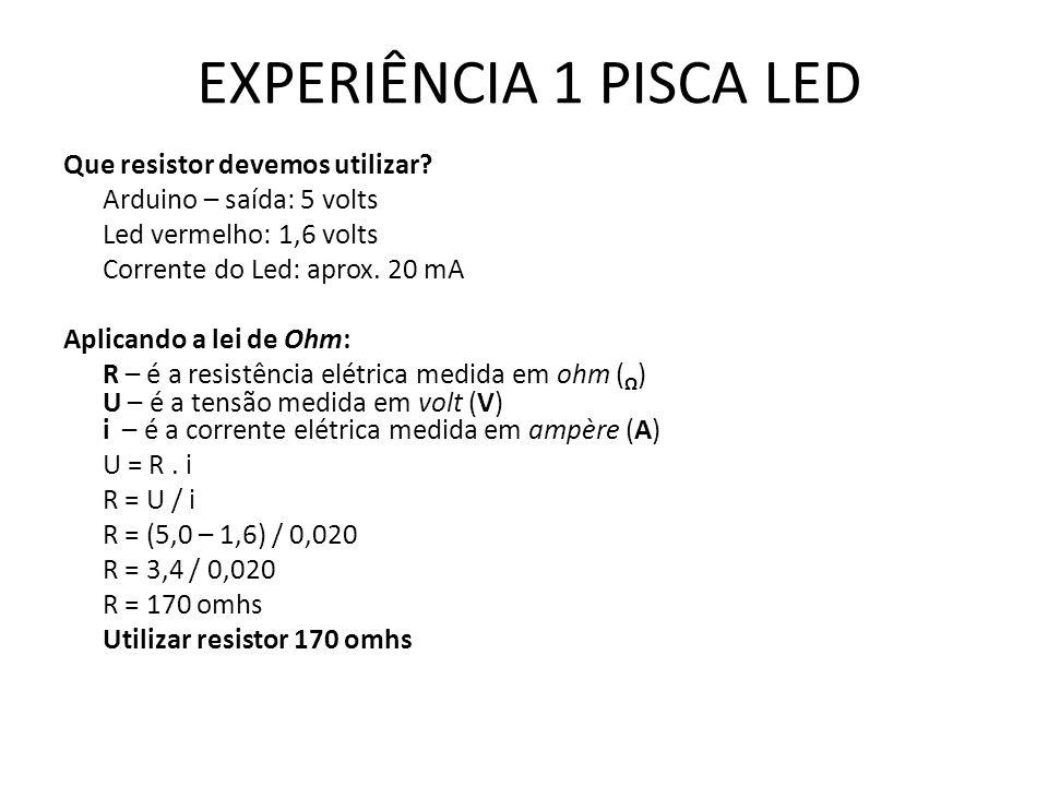 EXPERIÊNCIA 1 PISCA LED Que resistor devemos utilizar.