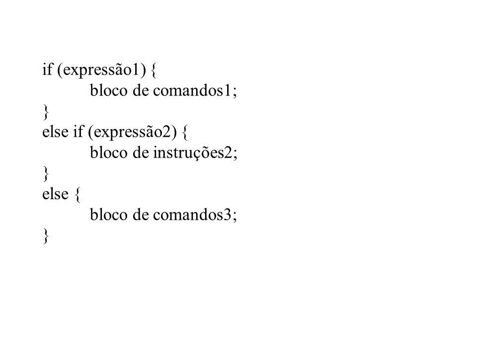 if (expressão1) { bloco de comandos1; } else if (expressão2) { bloco de instruções2; } else { bloco de comandos3; }