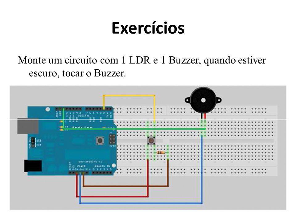 Exercícios Monte um circuito com 1 LDR e 1 Buzzer, quando estiver escuro, tocar o Buzzer.
