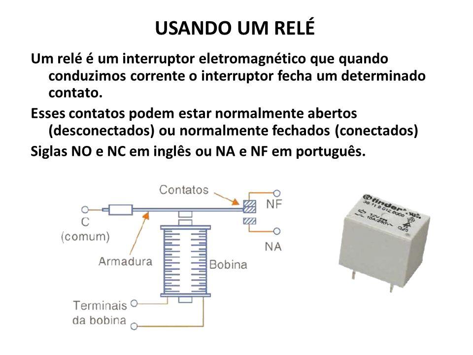 USANDO UM RELÉ Um relé é um interruptor eletromagnético que quando conduzimos corrente o interruptor fecha um determinado contato.
