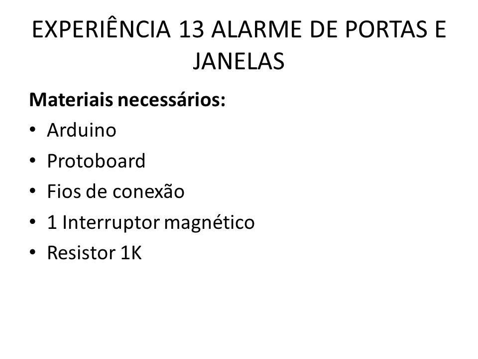 EXPERIÊNCIA 13 ALARME DE PORTAS E JANELAS Materiais necessários: Arduino Protoboard Fios de conexão 1 Interruptor magnético Resistor 1K