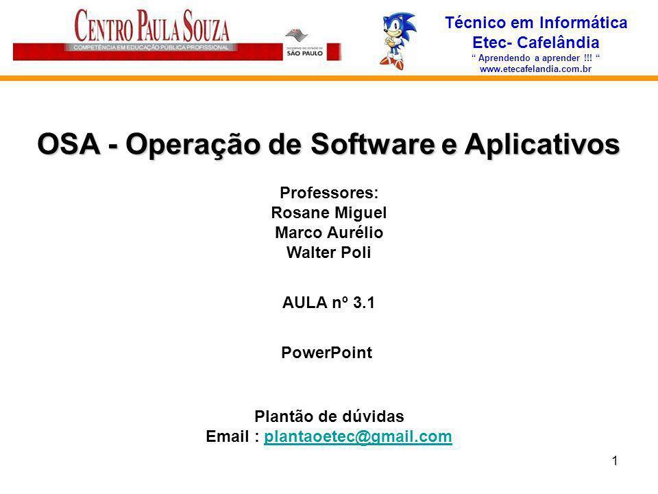 Técnico em Informática Etec- Cafelândia Aprendendo a aprender !!! www.etecafelandia.com.br OSA - Operação de Software e Aplicativos AULA nº 3.1 PowerP