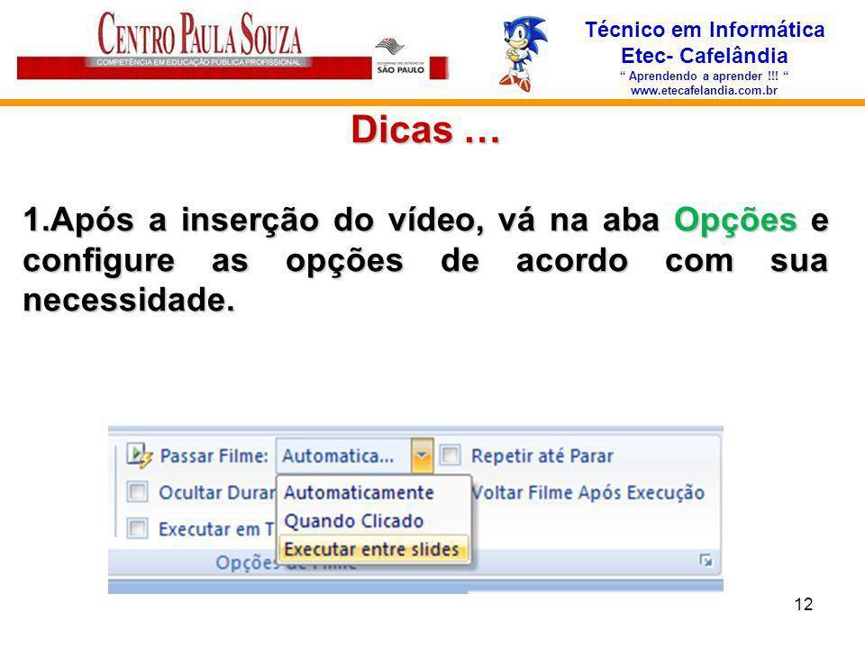 Técnico em Informática Etec- Cafelândia Aprendendo a aprender !!! www.etecafelandia.com.br Dicas … 1.Após a inserção do vídeo, vá na aba Opções e conf