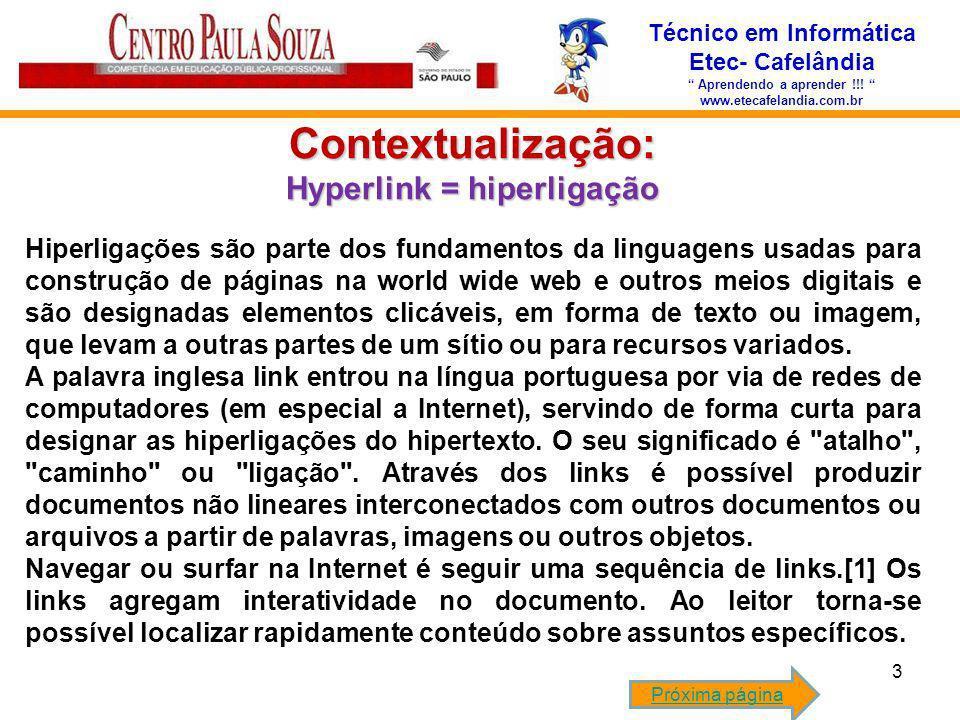 Técnico em Informática Etec- Cafelândia Aprendendo a aprender !!! www.etecafelandia.com.br Contextualização: Hyperlink = hiperligação Hiperligações sã