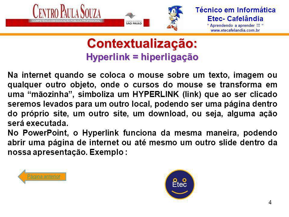 Técnico em Informática Etec- Cafelândia Aprendendo a aprender !!! www.etecafelandia.com.br Contextualização: Hyperlink = hiperligação Na internet quan