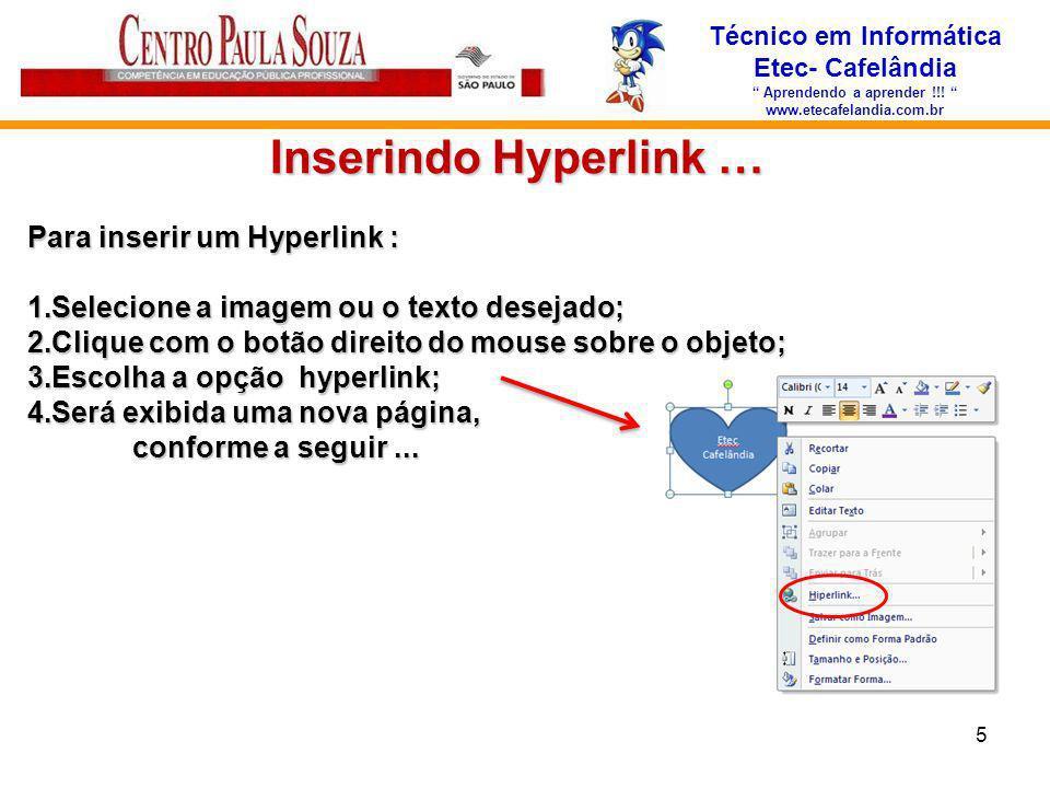 Técnico em Informática Etec- Cafelândia Aprendendo a aprender !!! www.etecafelandia.com.br Inserindo Hyperlink … Para inserir um Hyperlink : 1.Selecio