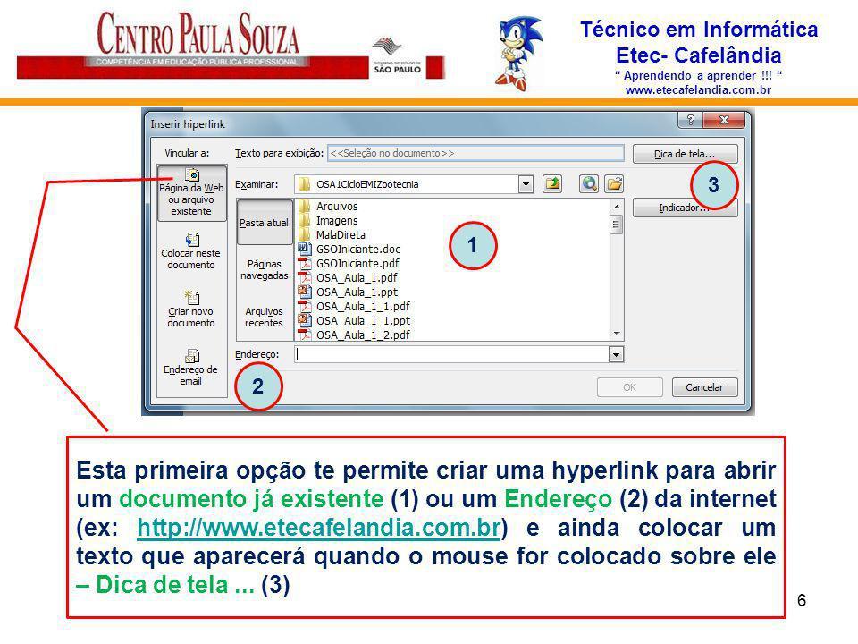 Técnico em Informática Etec- Cafelândia Aprendendo a aprender !!! www.etecafelandia.com.br 6 Esta primeira opção te permite criar uma hyperlink para a
