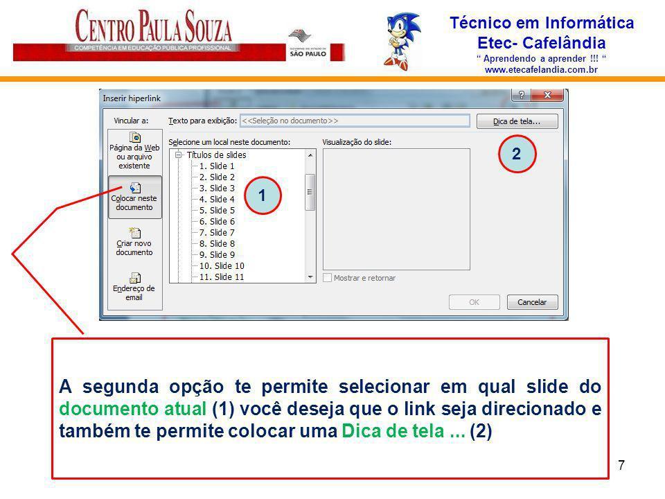 Técnico em Informática Etec- Cafelândia Aprendendo a aprender !!! www.etecafelandia.com.br 7 A segunda opção te permite selecionar em qual slide do do