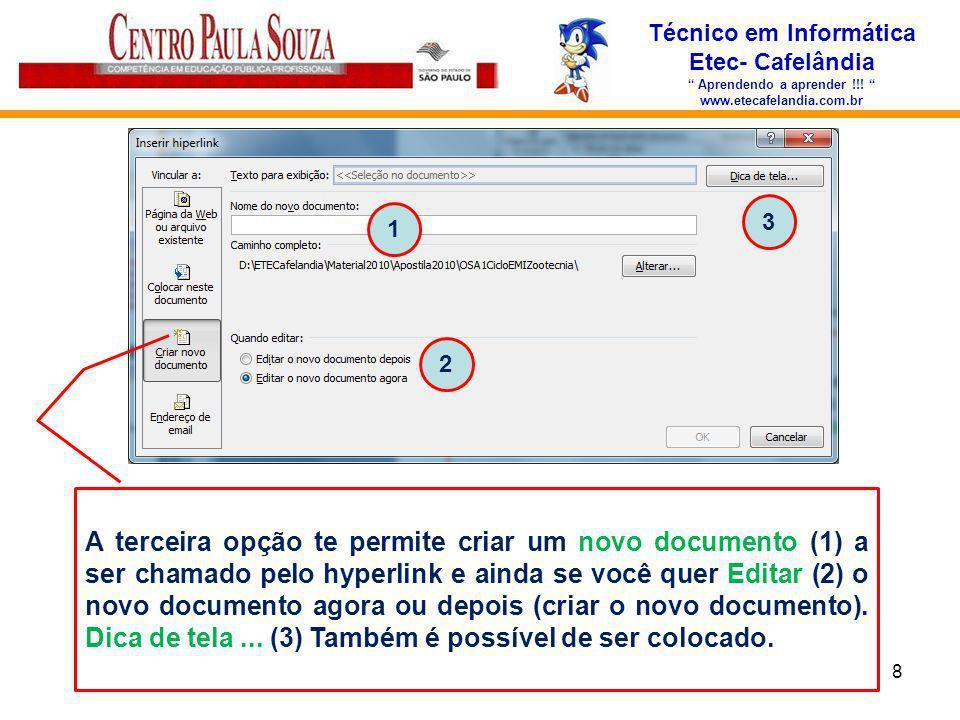 Técnico em Informática Etec- Cafelândia Aprendendo a aprender !!! www.etecafelandia.com.br 8 A terceira opção te permite criar um novo documento (1) a
