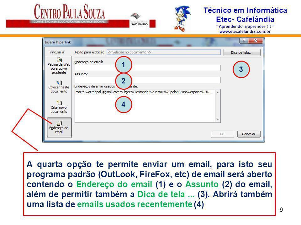 Técnico em Informática Etec- Cafelândia Aprendendo a aprender !!! www.etecafelandia.com.br 9 A quarta opção te permite enviar um email, para isto seu