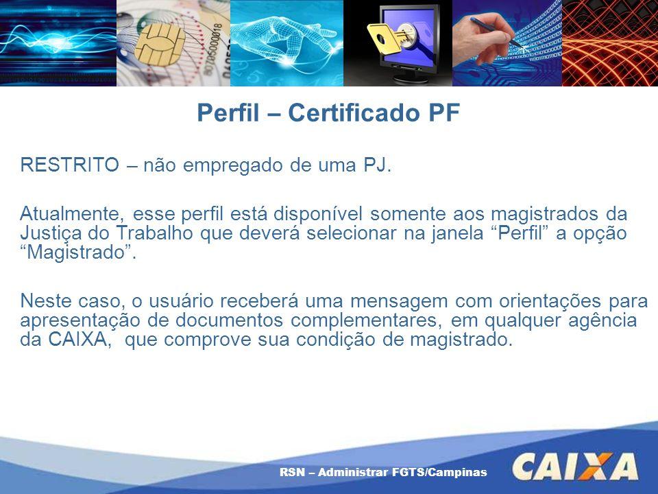 RSN – Administrar FGTS/Campinas Perfil – Certificado PF RESTRITO – não empregado de uma PJ. Atualmente, esse perfil está disponível somente aos magist