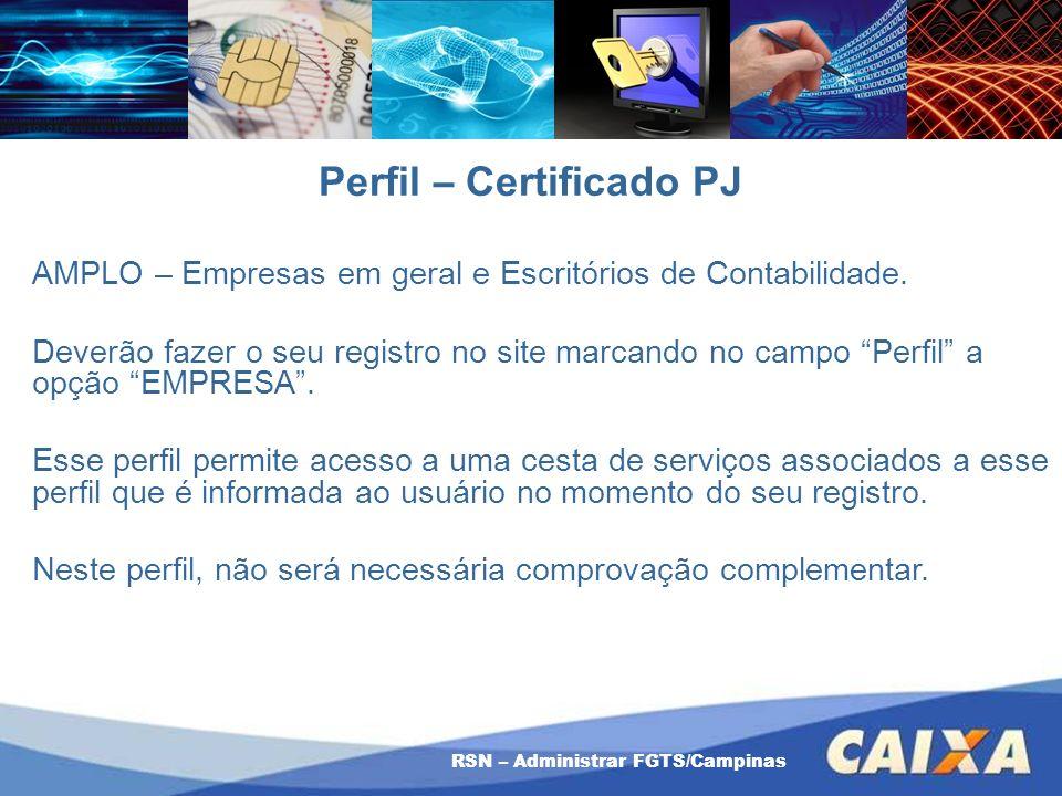 RSN – Administrar FGTS/Campinas Perfil – Certificado PJ AMPLO – Empresas em geral e Escritórios de Contabilidade. Deverão fazer o seu registro no site