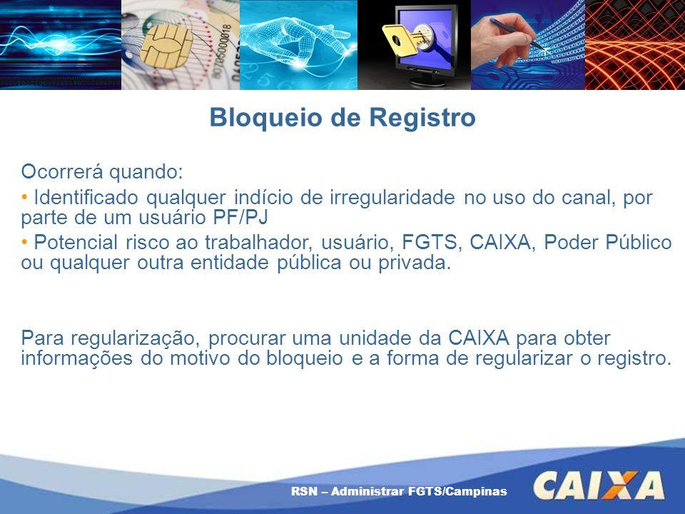 RSN – Administrar FGTS/Campinas Bloqueio de Registro Ocorrerá quando: Identificado qualquer indício de irregularidade no uso do canal, por parte de um