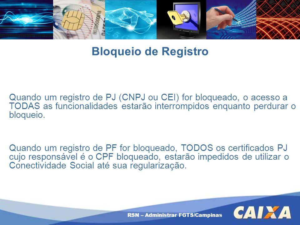 RSN – Administrar FGTS/Campinas Bloqueio de Registro Quando um registro de PJ (CNPJ ou CEI) for bloqueado, o acesso a TODAS as funcionalidades estarão