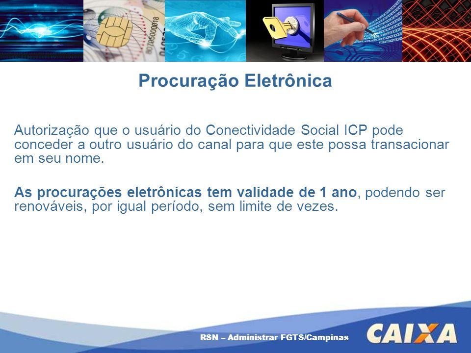 RSN – Administrar FGTS/Campinas Procuração Eletrônica Autorização que o usuário do Conectividade Social ICP pode conceder a outro usuário do canal par