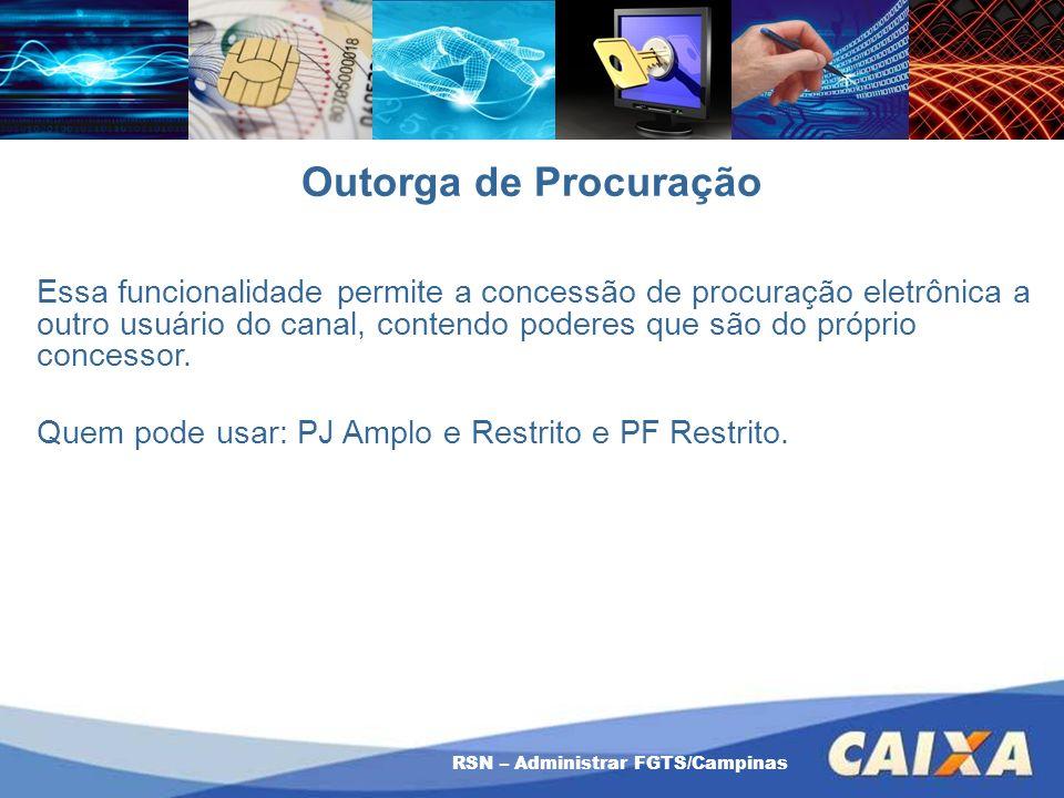 RSN – Administrar FGTS/Campinas Outorga de Procuração Essa funcionalidade permite a concessão de procuração eletrônica a outro usuário do canal, conte