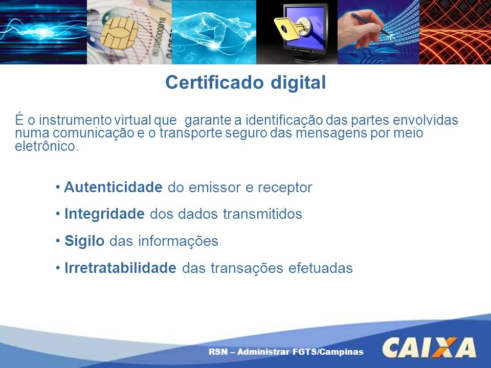 RSN – Administrar FGTS/Campinas É o instrumento virtual que garante a identificação das partes envolvidas numa comunicação e o transporte seguro das m