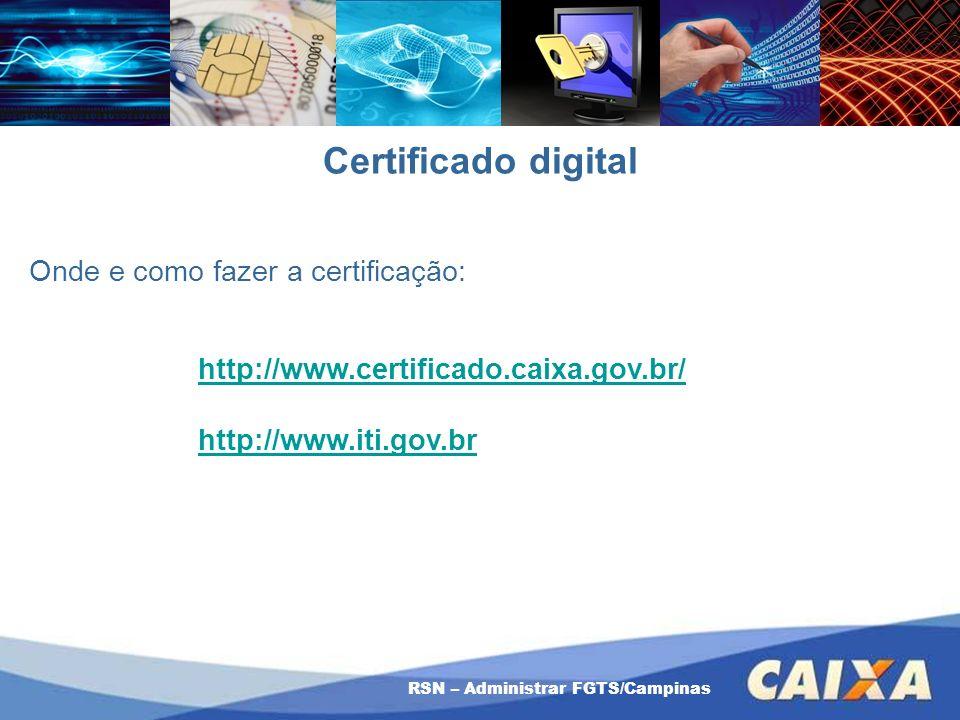 RSN – Administrar FGTS/Campinas Onde e como fazer a certificação: http://www.certificado.caixa.gov.br/ http://www.iti.gov.br Certificado digital