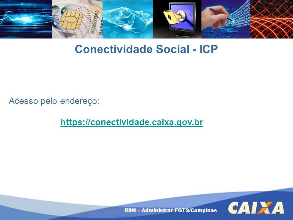 RSN – Administrar FGTS/Campinas Conectividade Social - ICP Acesso pelo endereço: https://conectividade.caixa.gov.br