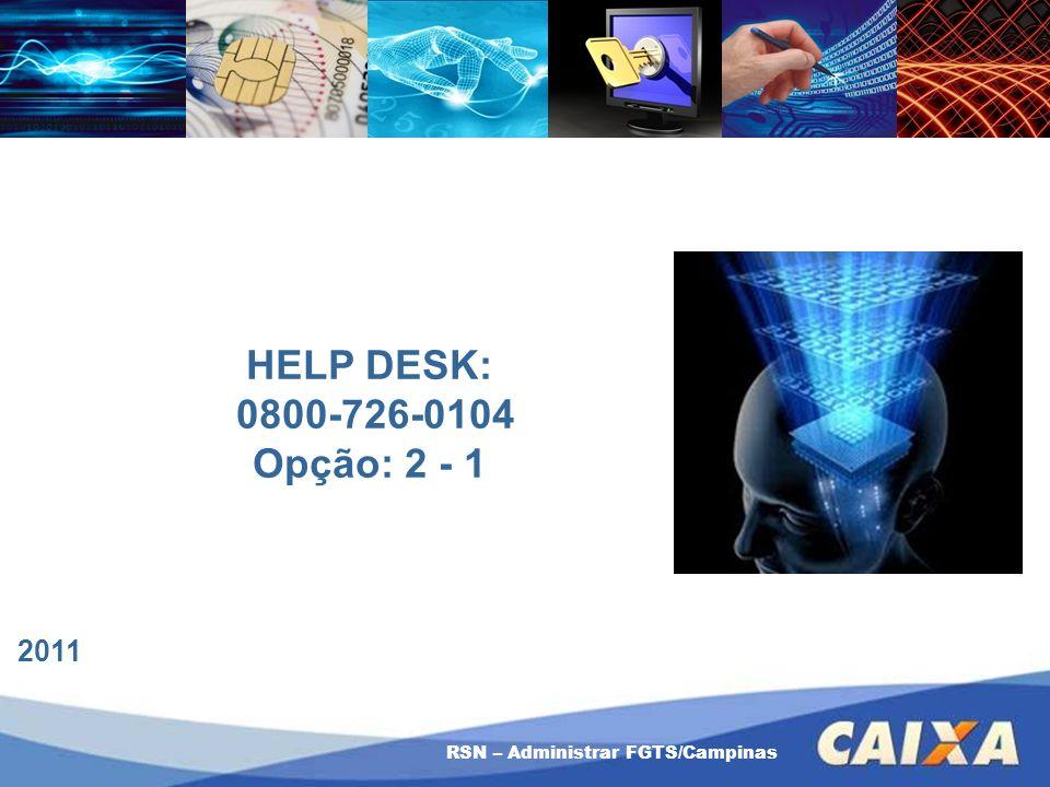 RSN – Administrar FGTS/Campinas HELP DESK: 0800-726-0104 Opção: 2 - 1 2011
